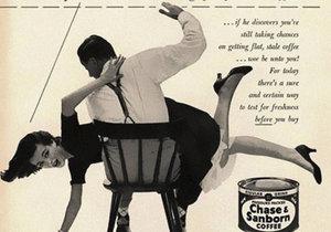 Pokud nebudete kupovat čerstvou kávu a váš manžel to zjistí, výprask vás nemine - hlásá tato reklama