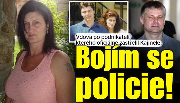 Vdova po údajné oběti Kajínka: Bojí se policie!