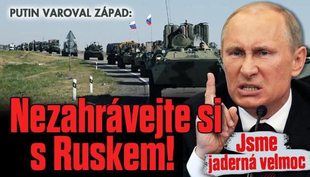 Putin: Jsem jaderná velmoc, nezahrávejte si!