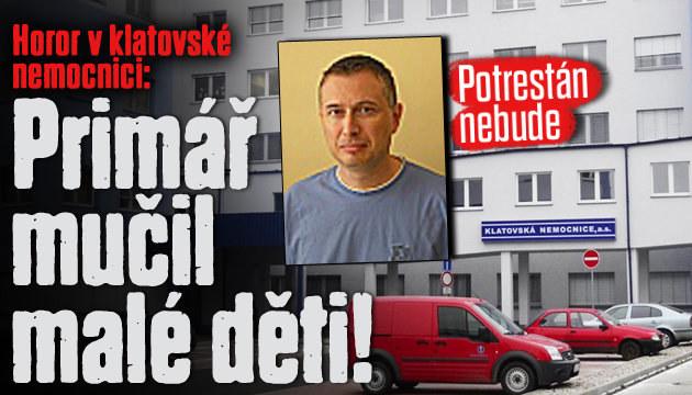 Primář klatovské nemocnice mučil děti!