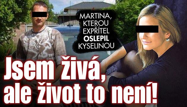 Martina oslepená kyselinou: Jsem živá, ale život to není!