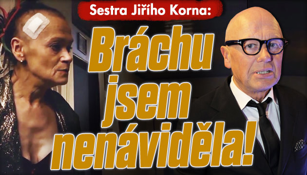 Sestra Jiřího Korna: Bráchu jsem nenáviděla!