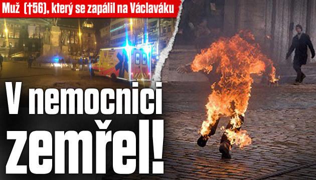 Muž, který se zapálil na Václaváku, zemřel!