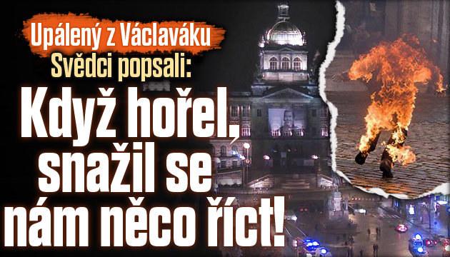 Svědci z Václaváku: Když hořel, snažil se něco říct