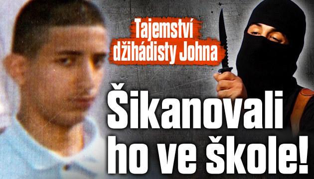 Džihádistu Johna šikanovali ve škole!