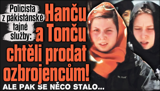 Hanču a Tonču chtěli prodat ozbrojencům!