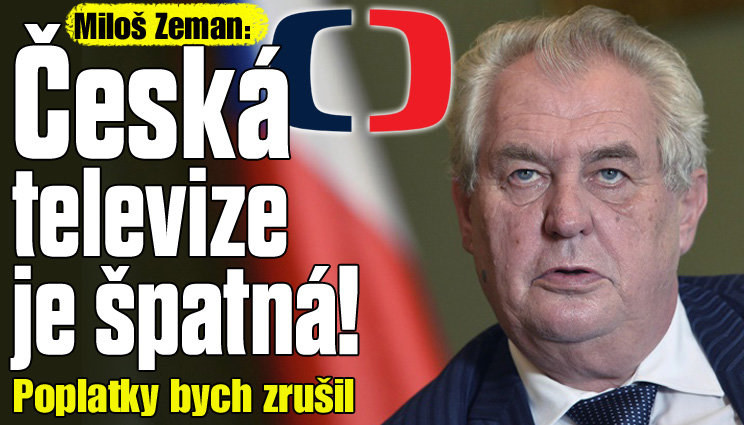 Miloš Zeman: Česká televize je špatná!