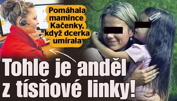 Smrt Kačenky: Tohle je anděl z tísňové linky!