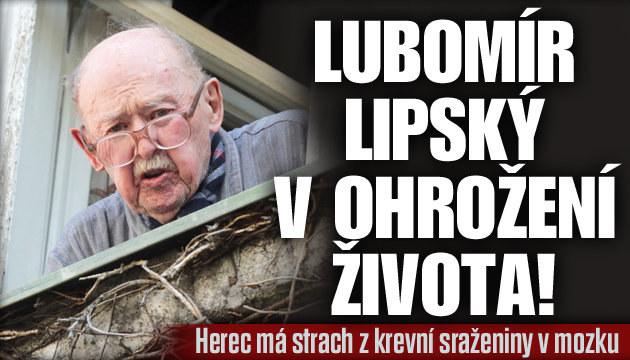 Lubomír Lipský v ohrožení života