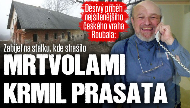 Příběh nejšílenějšího českého vraha Roubala