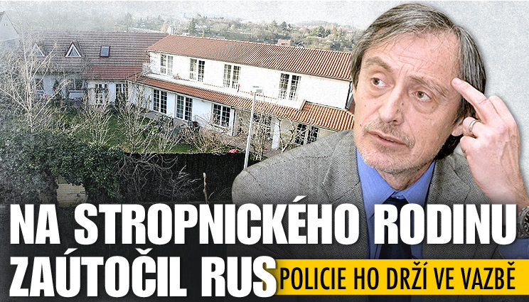 Na Stropnického rodinu zaútočil Rus