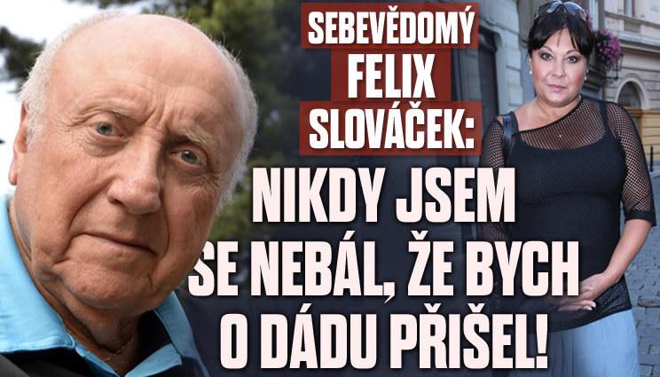 Sebevědomý Felix Slováček o vztahu s Dádou
