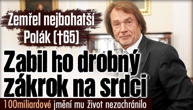Nejbohatšího Poláka zabil drobný zákrok na srdci