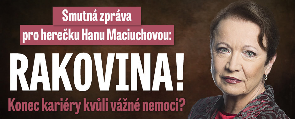 Hana Maciuchová bojuje s rakovinou! Konec kariéry kvůli vážné nemoci?