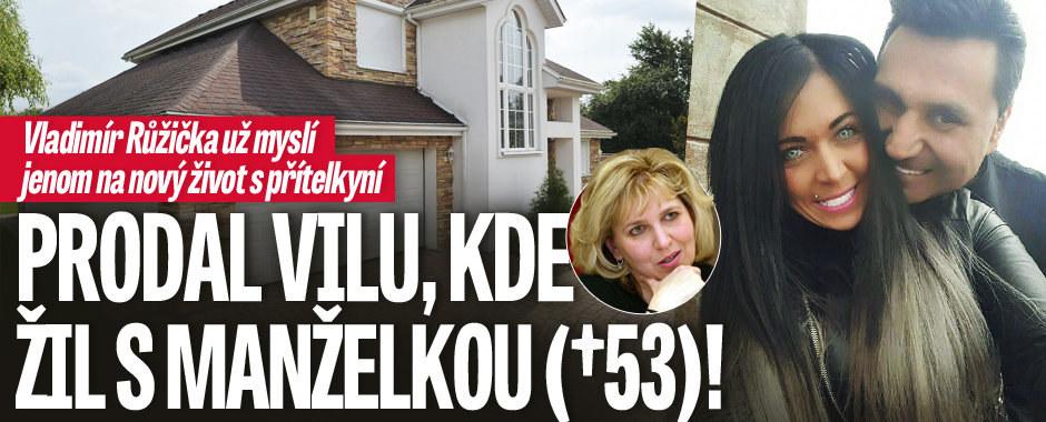 Vladimír Růžička už myslí jenom na nový život s přítelkyní: Prodal vilu, kde žil s manželkou (†53)!