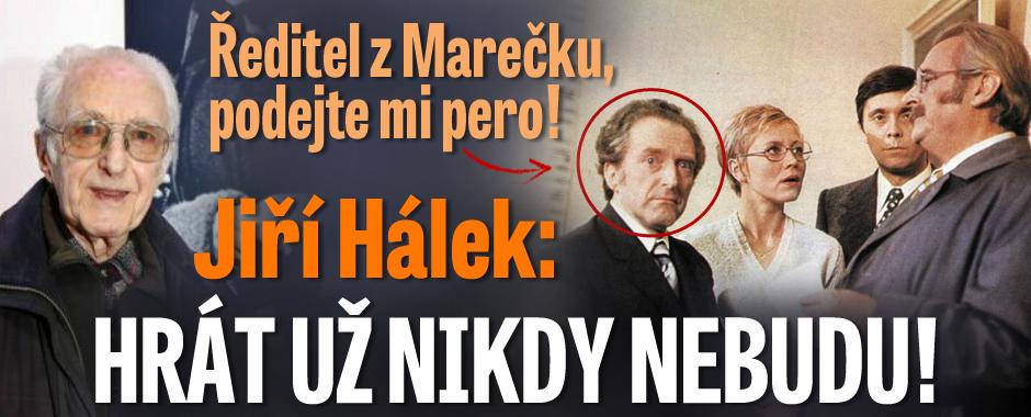 Ředitel z Marečku, podejte mi pero! Jiří Hálek: Hrát už nikdy nebudu!