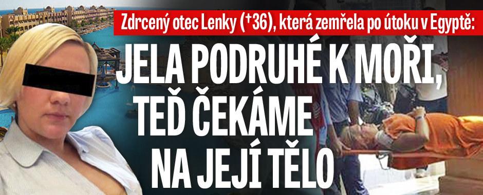 Zdrcený otec Lenky (†36), která zemřela po útoku v Egyptě: Jela podruhé k moři, teď čekáme na její tělo
