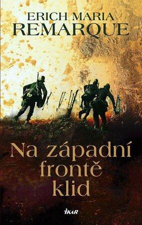 Erich Maria Remarque, Na západní frontě klid, Ikar, 184 stran, 249 Kč.
