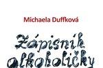 Kniha Michaely Duffková Zápisník alkoholičky právě vychází.