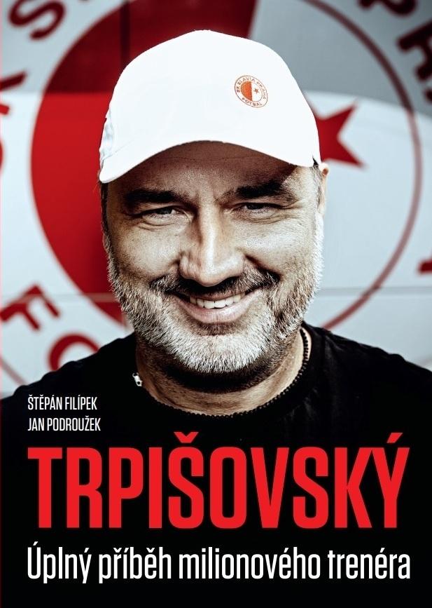 Jindřich Trpišovský. Úplný příběh milionového trenéra. Kniha z edice Sport.