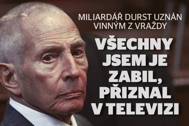 Miliardář Durst uznán vinným z vraždy: Zabil jsem je všechny