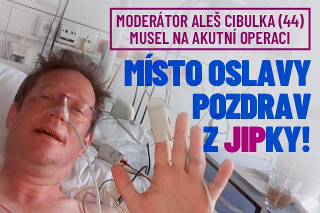 Aleš Cibulka skončil na JIPce! Místo oslavy akutní operace