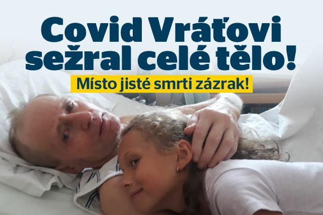 Covid Vráťovi sežral celé tělo: Místo jisté smrti zázrak!