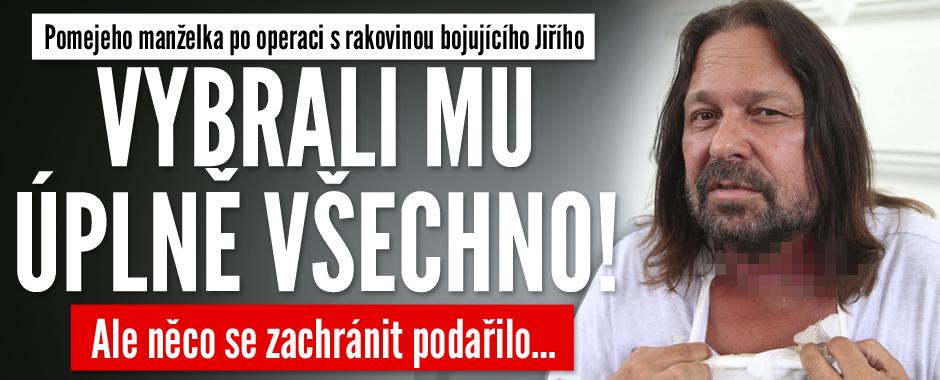 Jiří Pomeje je po operaci! Vybrali mu úplně všechno, řekla manželka