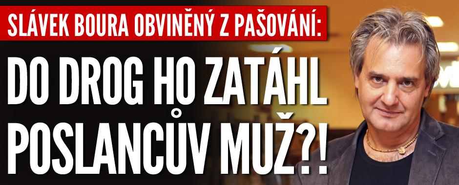 Slávek Boura obviněný z pašování: Do drog ho zatáhl poslancův muž?!