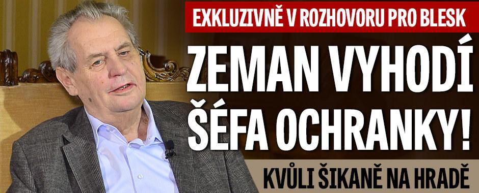 Zeman promluvil o šikaně na Hradě. Šéfa ochranky vyhodí, připustil prezident