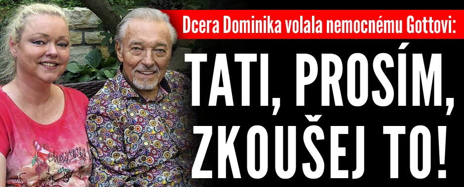 Dcera Dominika volala nemocnému Gottovi: Tati, prosím, zkoušej to!