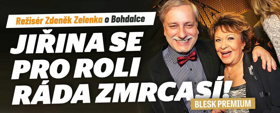 Režisér Zdeněk Zelenka o Bohdalce: Jiřina se pro roli ráda zmrcasí!